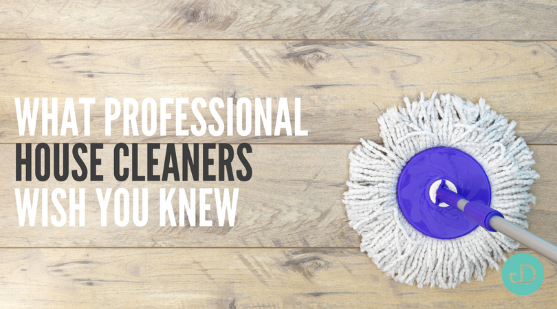 What Professional House Cleaners Wish You Knew