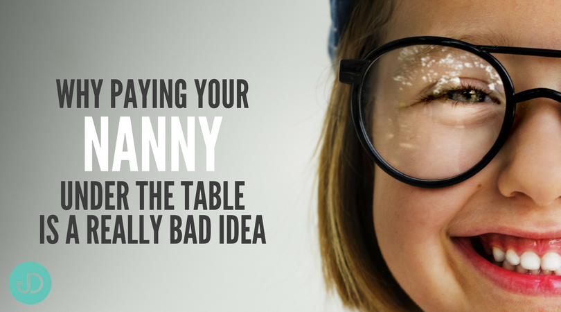 Why Paying Your Nanny Under the Table Is a Really Bad Idea