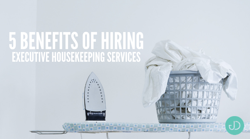 5 Benefits of Hiring Executive Housekeeping Services
